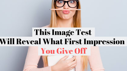 Ever wondered how you look to others upon first glance? This image test will determine what first impression you give off!