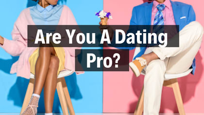 Do you consider yourself an experienced dater? Have you done all the types of dating? Online?l Double? Triple? Take this quiz to test your dating know-how.