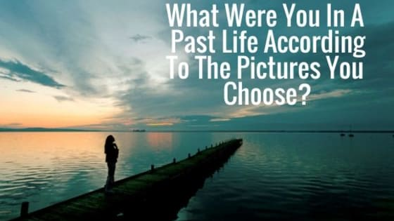 Find out what you were in a past life based according to the pictures that you choose.