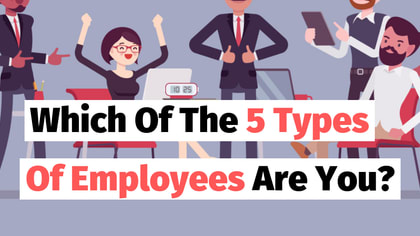 Are you the Kiss-Up? Or The Millennial? There are 5 types of employees, which one are you?