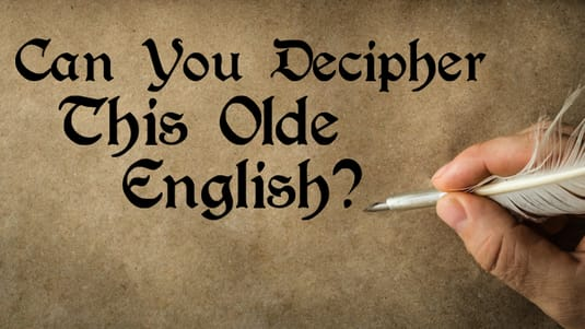 Here ye! Here ye! English is a surprisingly old language and has an extensive history! Can you decipher this olde English?