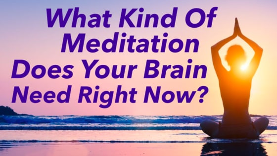 Not all brains are alike, which form of meditation is suited for you!?