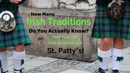 St. Patrick's Day is almost here but there are plenty of other Irish traditions you should know about. Test your knowledge of Irish traditions with this quiz.