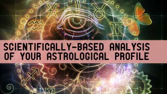 The ultimate, scientifically-based analysis of your astrological profile.