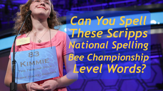 These are some of the most difficult words to spell, ever! Can you spell these Scripps Spelling Bee Championship level words?