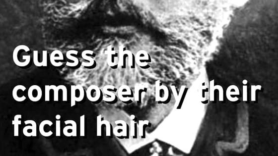 Think you know classical composers? Can you guess them by their facial hair?