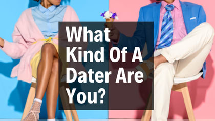 Everyone has their dating style, there's many ways to go on a date. What kind of dater are you?