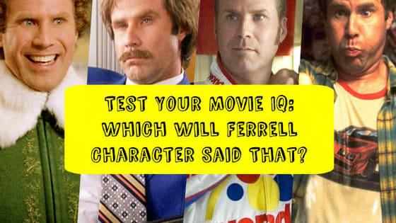 For Will Ferrell's birthday, see if you can match the extremely quotable movie character to the line he said.