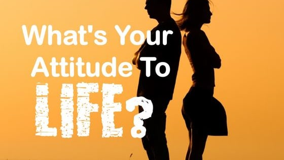 Our mental attitudes and approaches to life are key to determining what kind of life we have! What's your mental attitude? Let's find out!