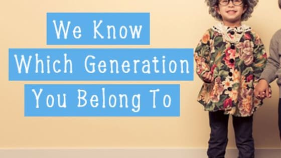 Let's see if you are well suited to your generation or if you were born in the wrong decade.
