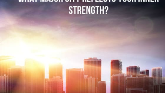 You have a deep-seated strength inside, but which big city reflects that? Find out here!
