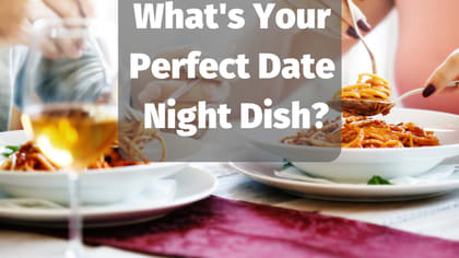 There's nothing like a date night in. What should you cook with your SO? Take this quiz to find out.