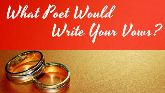 Valentine's Day may have passed, but love is all year round! Let's plan this imaginary wedding and see which poet would write your vows!