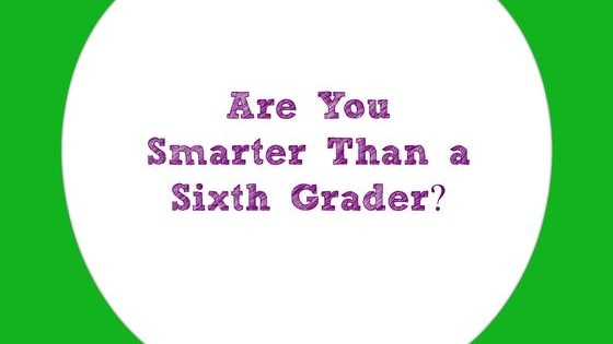 With today's common core learning, standards are much different. Test your knowledge and see if you are smarter than a sixth grader today!