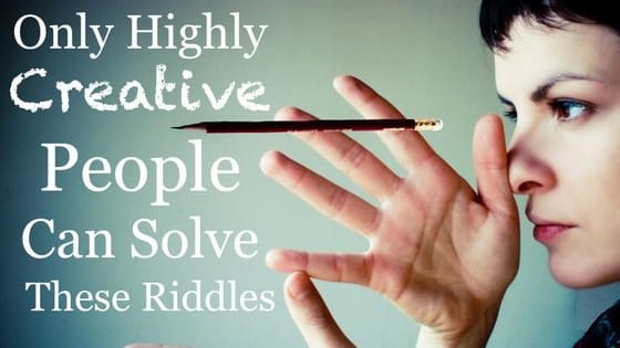 Do you consider yourself highly creative? Only highly creative people can solve these riddles!