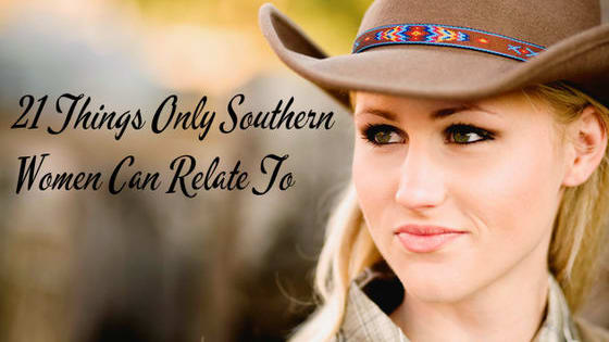 Only a true Southern woman will understand everything on this list!