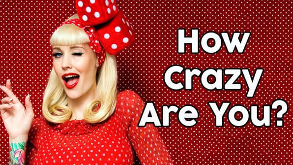 This quiz will tell how crazy are you.