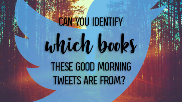Some characters deserve them more than others! We've wished a lot of good mornings over the last few months, but now we're putting your knowledge to the test. Can you identify the book from the vague (yet sassy) tweet?