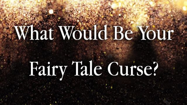Be careful who you trust, because in these dark fantasies, anything can happen. What curse would you be inflicted with in a fairy tale retelling?