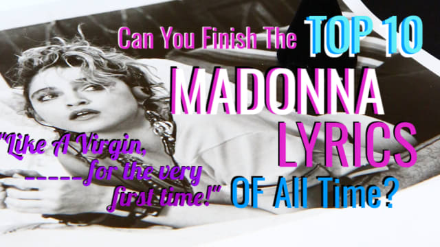 """Like a Virgin, ____ for the very first time!"" How many of this Pop Music Legend's iconic lyrics can you nail? We've gathered the TOP TEN most recognized lyrics of `hers to put you to the test!"