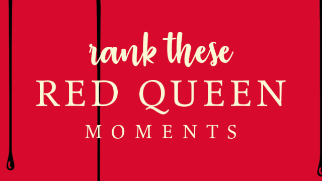 If you've read the Red Queen series, you know it's full of jaw dropping moments. So many, in fact, that we couldn't decide which moments were our favorites! Rank them in the list below to help us decide! MANY SPOILERS BELOW!