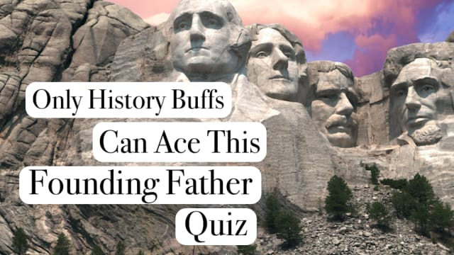 How well do you know the founding fathers? You studied them in school for all those years, but did anything stick? Try out our founding fathers quiz and see how much you really know about the founding fathers. They're the reason why America is so great after all...