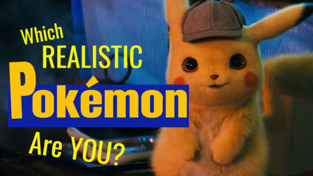 Detective Pikachu is here to make all our wildest dreams/nightmares come true. Which of these incredible/horrifyingly real Pokemon is you in Poke-form?