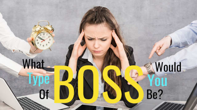 We're all very different when given POWER - So which of the 5 types of bosses would YOU turn out to be?