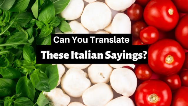 Mi casa es su casa! That one's easy, but let's see if you can translate these Italian sayings!
