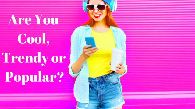 Ever wondered if you were popular? Cool? Trendy? Take this quiz to find out.