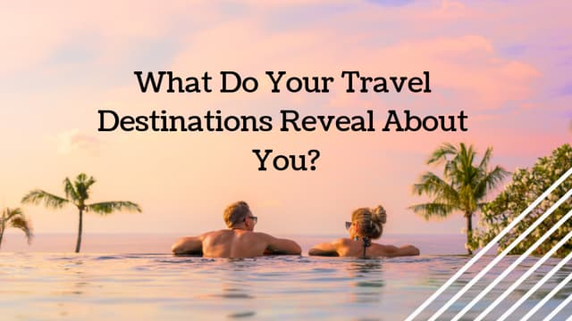 Do you have wanderlust? Have you been around the world and back again? What do your travel destinations say about your personality?