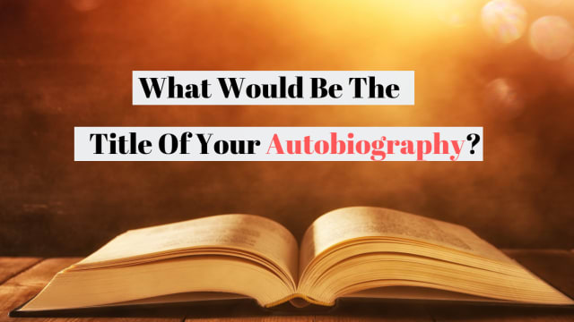 If you were to publish an autobiography of your life, what would it be called? Take this quiz to find out!