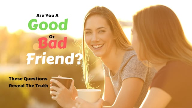 Not all friendships are equal and not all friends are good ones. Take this quiz to find out for sure if you are a good or bad friend.