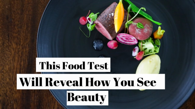 They say beauty is in the eye of the be holder, or is it in the stomach of the beholder. Choose some stunning food pics and we'll tell you how you see beauty.