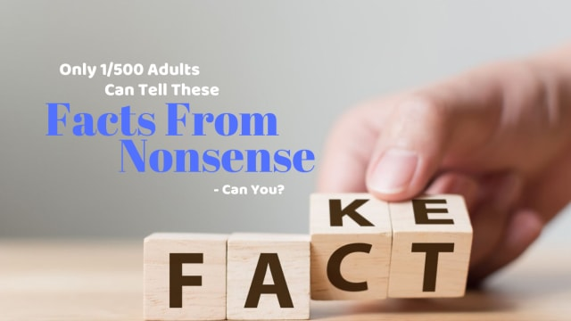 Being able to determine fact from nonsense is an important part of living in the modern world. See if you rank amongst the very best by taking this quiz.
