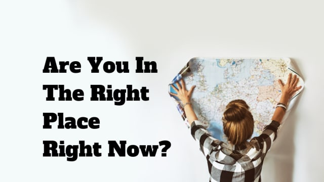 People always say you gotta be in the right place at the right time. Well how do you know you're in the right place right now? Take this quiz to find out!