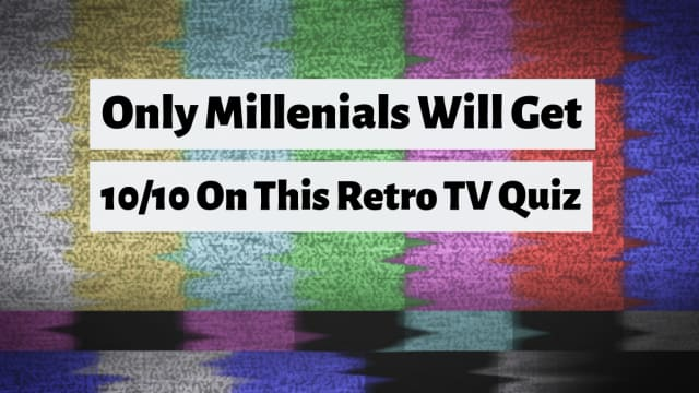 If you were born between the years of 1981 and 1996, you'll know most of the answers to these tv questions.
