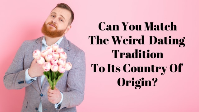 America is actually pretty normal when it comes to dating. Guess where these totally strange dating traditions are practiced.