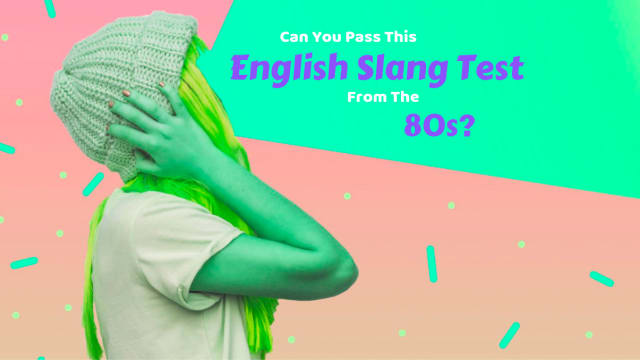 The 1980s were a long time ago now. The manner of speaking which was popular then is now obsolete. See if you can pass this English slang test from the 1980s by answering these questions.