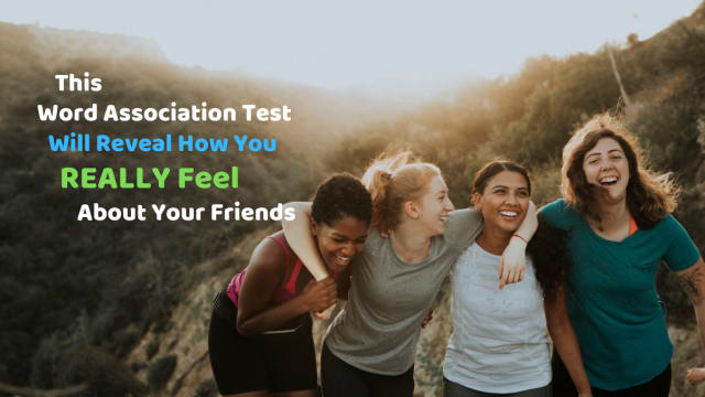 Our friends are our chosen family. They aren't always perfect, however. Take this word association test to find out how you really feel about your friends.