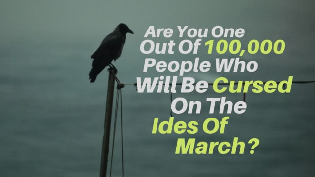 "March 15th, also known as the ""Ides of March"" is known to be one of the most cursed days in the history of our world. Are you part of the small percentage of the population that will be heavily effected by this curse? Take this quiz to find out."