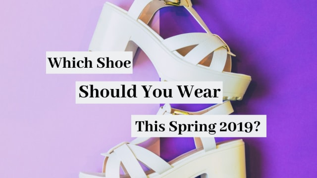 Spring is around the corner and you know it's time to update your footwear. What kind of shoe should you wear this spring?