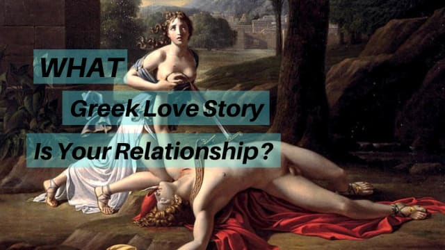 Love is the oldest story in the book but what greek love affair represents your current soul situation?