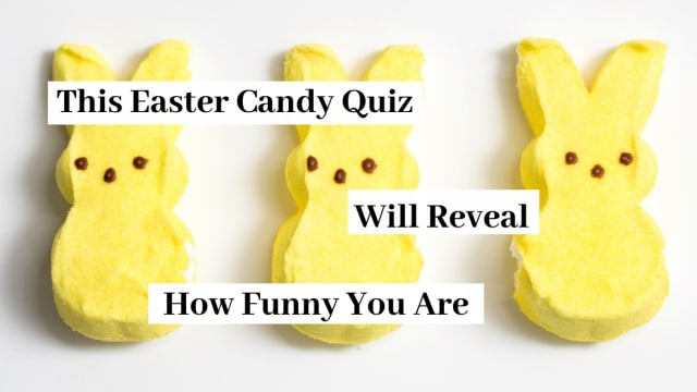 Easter is finally here! Which means that there is a surplus of candy for all! Choose your favorite Easter candy and we'll tell you how funny you are!