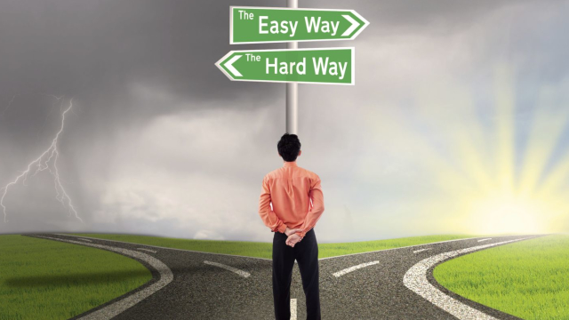 Are you taking the easy or the hard way?