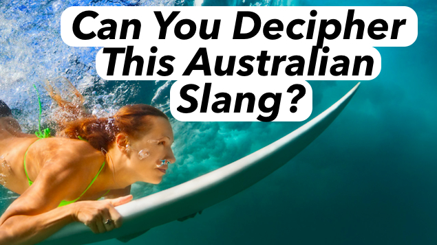 Are you fit to live in Australia? What about just talking to an Australian person? Better yet, can you decipher this Australia slang?