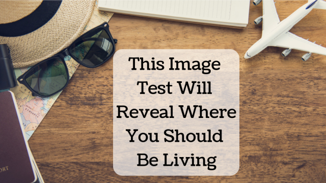 Do you feel out of place? Maybe you've been living in the same place for a while and you need a change of scenery. Take this quiz to find out where you should be living.