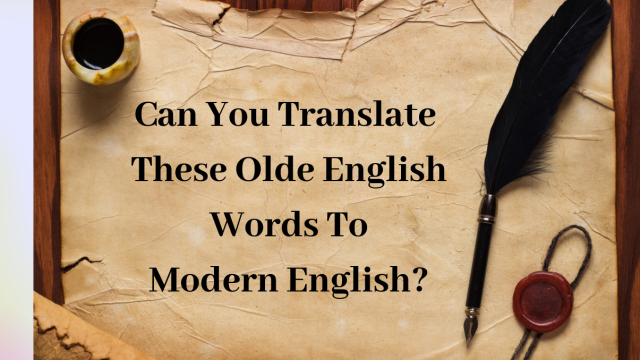 Can you guess what these olde english words means? Try your hand at this tricky olde english quiz!