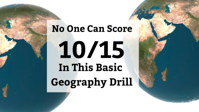 We gave this geography drill to 100 American college students and no one score 10/15 or more. Can you?