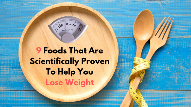 Are you tired of being over-weight? Try eating these 9 foods that have been scientifically proven to support weight loss and watch the pounds fall!
